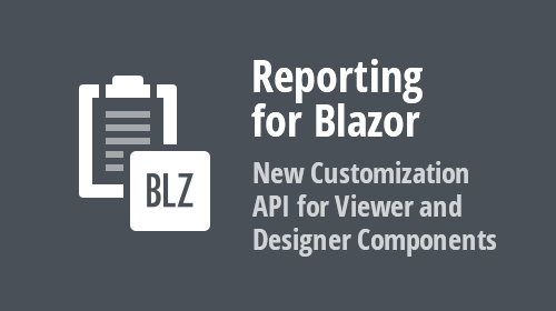 Reporting for Blazor – New Customization API for Viewer and Designer Components (v20.1.7)