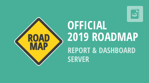 Report and Dashboard Server - 2019 Roadmap