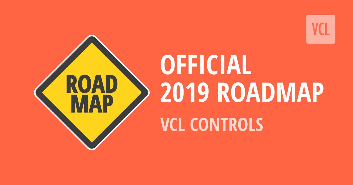 VCL Controls - 2019 Roadmap