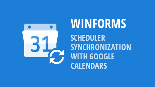 WinForms - Scheduler - Synchronization With Google Calendars