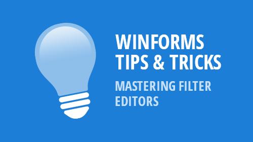 WinForms Tips & Tricks - Mastering Filter Editors