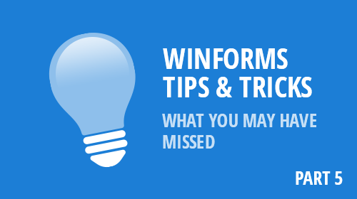 WinForms Tips & Tricks - What You May Have Missed (Part 5)
