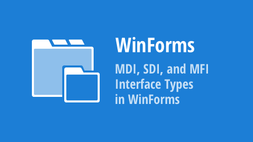 MDI, SDI, and MFI Interface Types in WinForms Applications