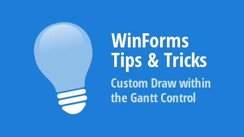 WinForms Tips & Tricks - Custom Draw within the Gantt Control