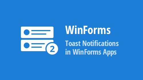 How to Show Toast Notifications in WinForms Apps