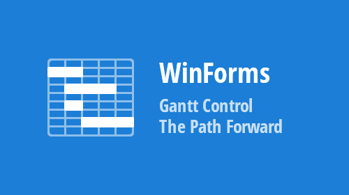 WinForms Gantt Control - The Path Forward