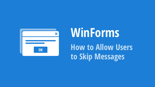 WinForms - How to Allow Users to Skip Messages