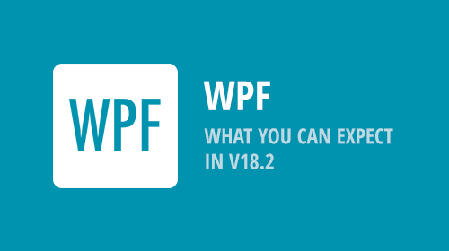 WPF - v18.2 and What You Can Expect in mid-November