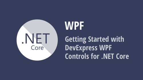Getting Started with DevExpress WPF Controls for .NET Core