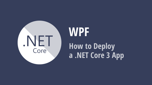 How to Deploy a .NET Core WPF App
