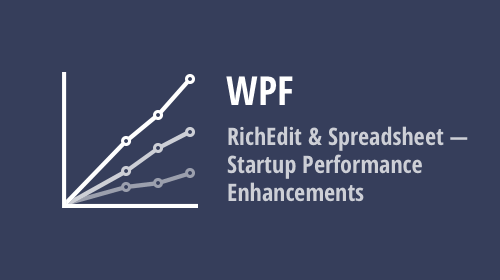 WPF RichEdit and Spreadsheet Controls - Startup Performance Enhancements (v21.1)