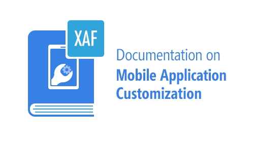XAF - New in Documentation on Mobile Application Customization (v18.1)