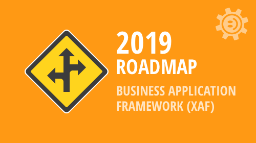 .NET Business App Framework (XAF) 2019 Roadmap – Your Vote Counts