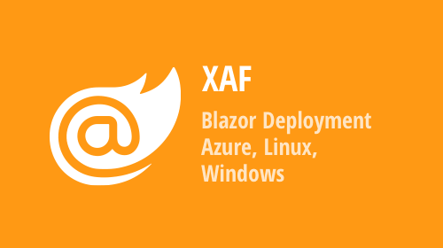 XAF – Deploy ASP.NET Core Blazor Server Apps to Azure, Linux with Nginx or Windows with IIS